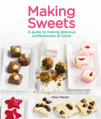 Making Sweets: A Guide to Making Delicious Confectionery at Home (Paperback)