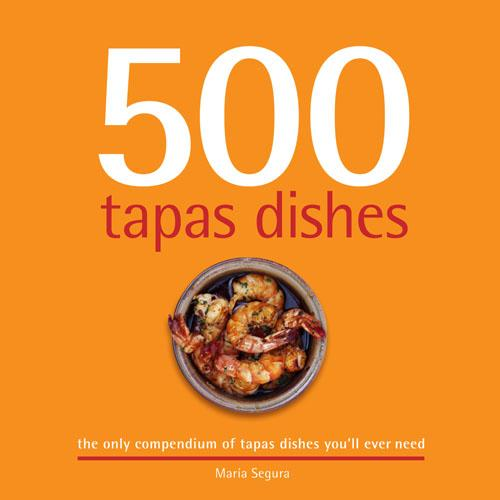 500 Tapas Dishes: The Only Compendium of Tapas Dishes You'll Ever Need (Hardback)