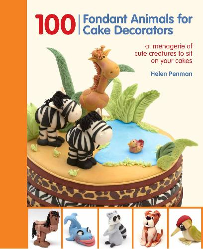 100 Fondant Animals for Cake Decorators: A Menagerie of Cute Creatures to Sit on Your Cakes (Spiral bound)