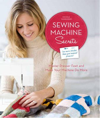 Sewing Machine Secrets: Master Presser Feet and Make Your Machine Do More (Paperback)