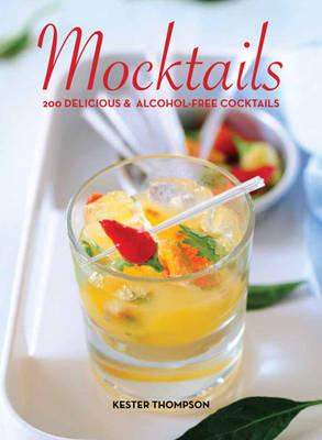 Mocktails: 200 Delicious & Alcohol-free Cocktails (Hardback)