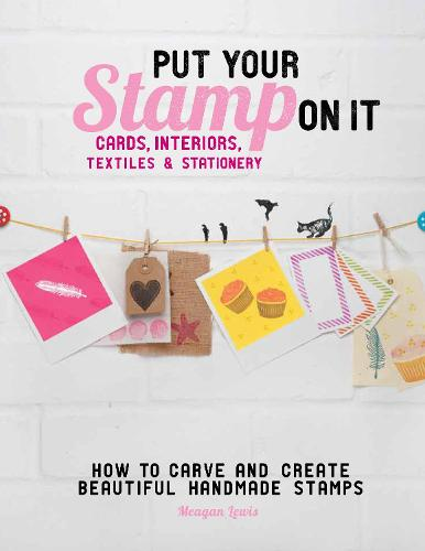 Put Your Stamp On It: How to Carve and Create Beautiful Handmade Stamps (Paperback)