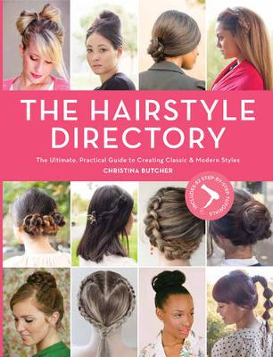 Hair Style Directory: The Ultimate Practical Guide to Creating Classic and Modern Styles (Paperback)