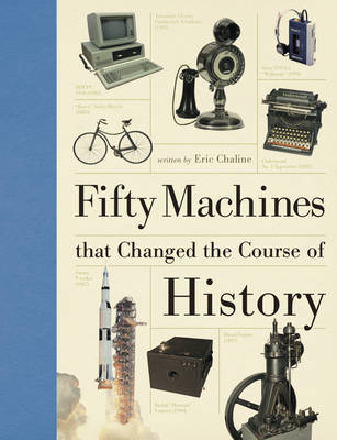 Fifty Machines That Changed the Course of History (Hardback)