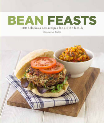 Bean Feasts: 100 Delicious New Recipes for All the Family (Paperback)