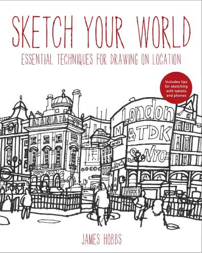 Sketch Your World: Drawing Techniques for Great Results on the Go (Paperback)