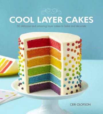 Cool Layer Cakes: 50 Delicious and Amazing Layer Cakes to Bake and Decorate (Paperback)