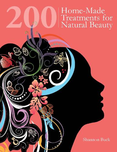 200 Home-Made Treatments for Natural Beauty (Paperback)