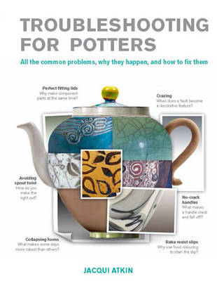 Trouble-Shooting for Craft Potters: All the Common Problems, Why They Happen, and How to Fix Them (Paperback)