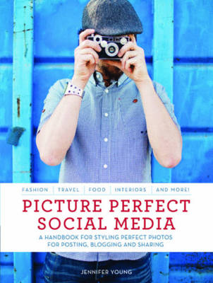 Picture Perfect Social Media: A Handbook for Styling Perfect Photos for Posting, Blogging, and Sharing (Paperback)