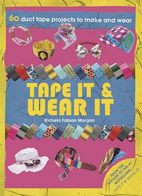 Tape it & Wear it: 60 Duct Tape Projects to Make and Wear (Paperback)
