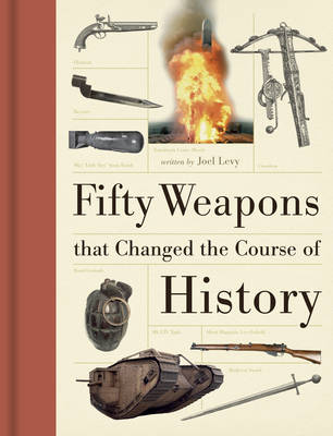 Fifty Weapons That Changed the Course of History (Hardback)