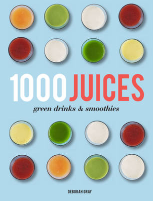 1,000 Juices, Green Drinks and Smoothies (Hardback)