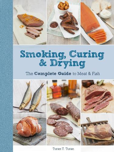 Smoking, Curing & Drying: The Complete Guide for Meat & Fish (Paperback)