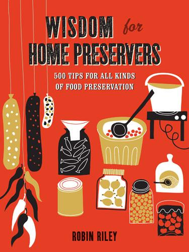 Wisdom for Home Preservers: 500 Tips for All Kinds of Food Preservation (Hardback)