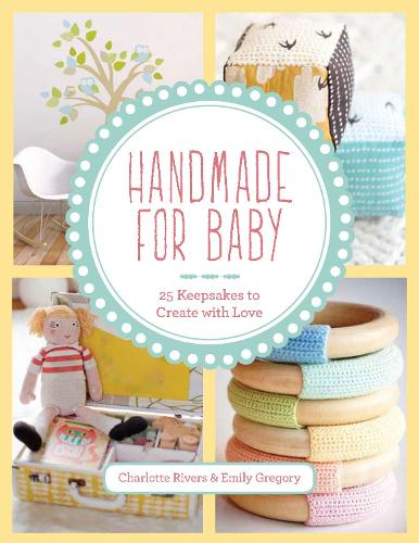 Handmade for Baby: 25 Keepsakes to Create with Love (Paperback)