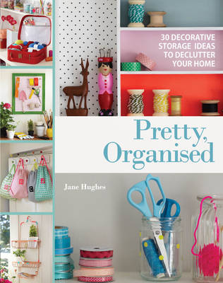 Pretty, Organised: 30 Easy-to-Make Decorative Storage Ideas to Declutter Your Home (Paperback)