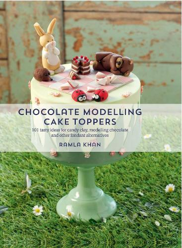 Chocolate Modelling Cake Toppers: 101 Tasty Ideas for Candy Clay, Modelling Chocolate and Other Fondant Alternatives (Paperback)