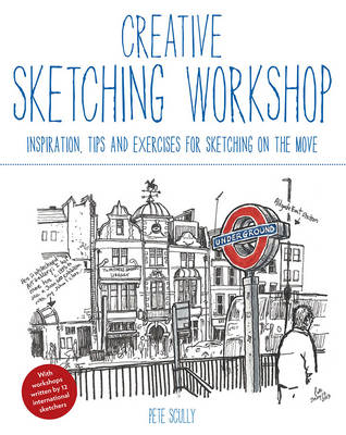 Creative Sketching Workshop: Inspiration, Tips and Exercises for Sketching on the Move (Paperback)