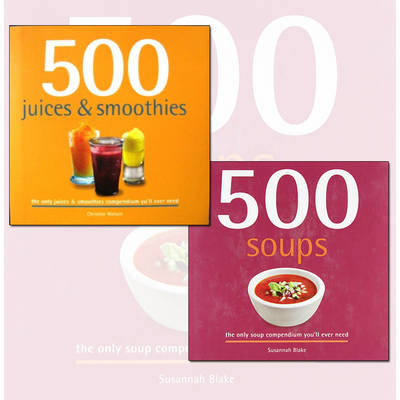 500 Juice Smoothies and Soups Delicious and Healthy Recipes 2 Books Collection (Paperback)