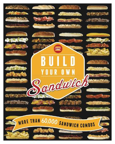 Build Your Own Sandwich: More Than 60,000 Sandwich Combos (Hardback)