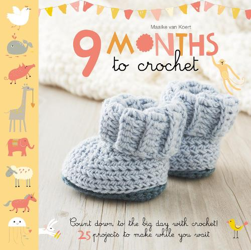 9 Months to Crochet: Count down to the big day with crochet! 25 projects to make while you wait (Paperback)