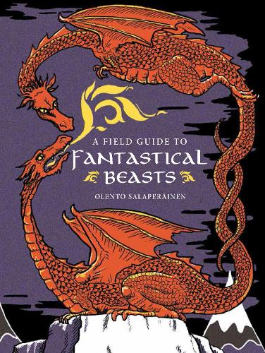 A Field Guide to Fantastical Beasts (Hardback)