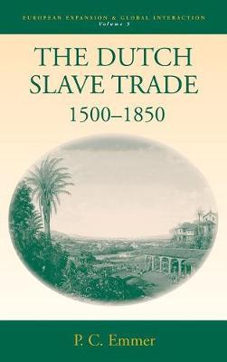 The Dutch Slave Trade, 1500-1850 - European Expansion & Global Interaction 5 (Hardback)
