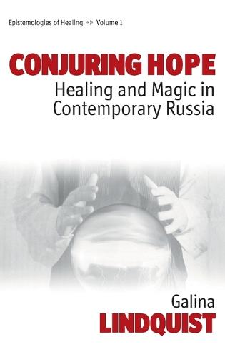 Conjuring Hope: Healing and Magic in Contemporary Russia - Epistemologies of Healing 1 (Hardback)