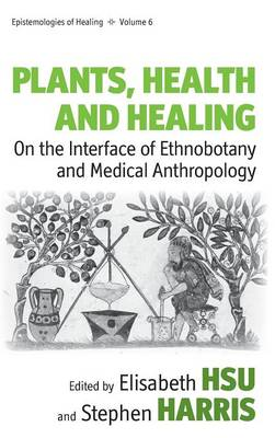 Plants, Health and Healing: On the Interface of Ethnobotany and Medical Anthropology - Epistemologies of Healing 6 (Hardback)