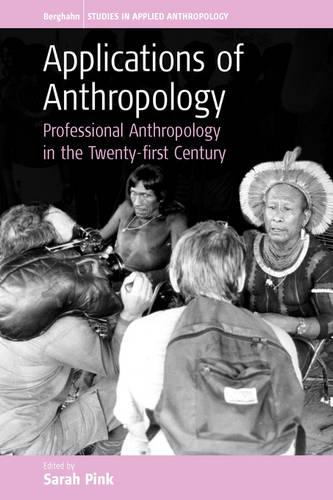 Applications of Anthropology: Professional Anthropology in the Twenty-First Century - Studies in Applied Anthropology 2 (Paperback)