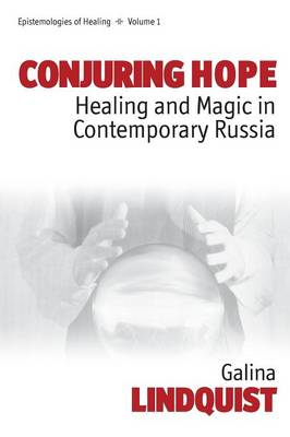 Conjuring Hope: Magic and Healing in Contemporary Russia - Epistemologies of Healing v. 1 (Paperback)