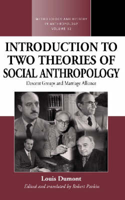 An Introduction to Two Theories of Social Anthropology: Descent Groups and Marriage Alliance - Methodology & History in Anthropology 12 (Hardback)
