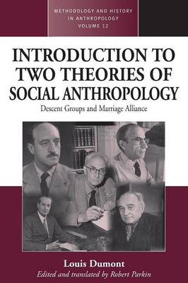 An Introduction to Two Theories of Social Anthropology: Descent Groups and Marriage Alliance - Methodology & History in Anthropology 12 (Paperback)