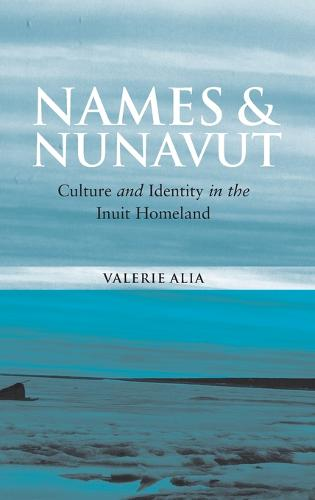 Names and Nunavut: Culture and Identity in the Inuit Homeland (Hardback)