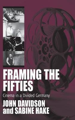 Framing the Fifties: Cinema in a Divided Germany - Film Europa 4 (Hardback)