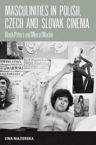 Masculinities in Polish, Czech and Slovak Cinema: Black Peters and Men of Marble (Paperback)