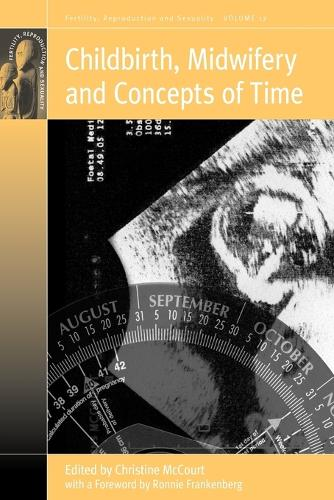 Childbirth, Midwifery and Concepts of Time - Fertility, Reproduction and Sexuality: Social and Cultural Perspectives 17 (Paperback)