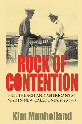 Rock of Contention: Free French and Americans at War in New Caledonia, 1940-1945 (Paperback)