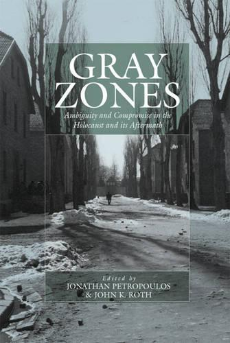 Gray Zones: Ambiguity and Compromise in the Holocaust and its Aftermath - War and Genocide (Paperback)