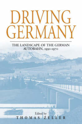Driving Germany: The Landscape of the German Autobahn, 1930-1970 - Studies in German History 5 (Hardback)