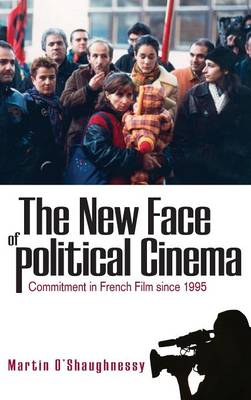 The New Face of Political Cinema: Commitment in French Film since 1995 (Hardback)