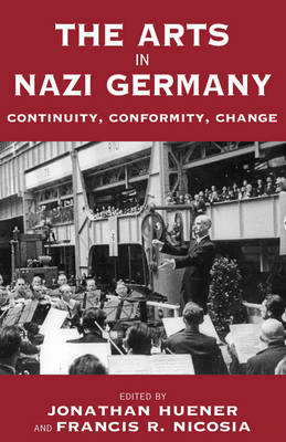 The Arts in Nazi Germany: Continuity, Conformity, Change - Vermont Studies on Nazi Germany and the Holocaust 3 (Paperback)