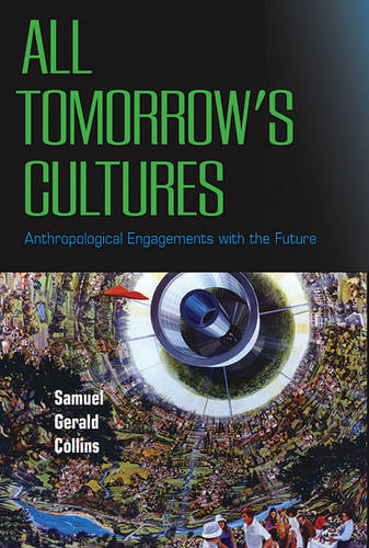 All Tomorrow's Cultures: Anthropological Engagements with the Future (Hardback)