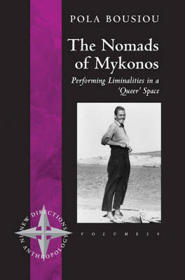 The Nomads of Mykonos: Performing Liminalities in a 'Queer' Space - New Directions in Anthropology 29 (Hardback)