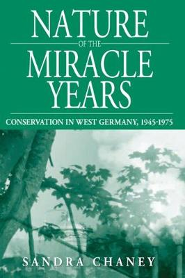 Nature of the Miracle Years: Published in Association with the German Historical Institute, Washington D.C.: Conservation in West Germany, 1945-1975 - Studies in German History v. 8 (Hardback)
