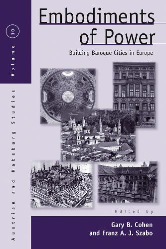 Embodiments of Power: Building Baroque Cities in Europe - Austrian and Habsburg Studies 10 (Hardback)