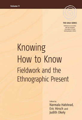 Knowing How to Know: Fieldwork and the Ethnographic Present - EASA Series (Hardback)