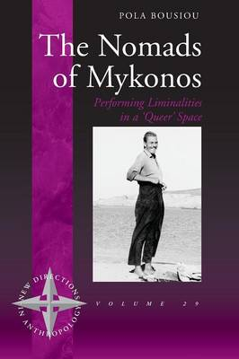 The Nomads of Mykonos: Performing Liminalities in a 'Queer' Space - New Directions in Anthropology 29 (Paperback)