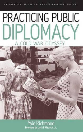 Practicing Public Diplomacy: A Cold War Odyssey - Explorations in Culture and International History 5 (Hardback)